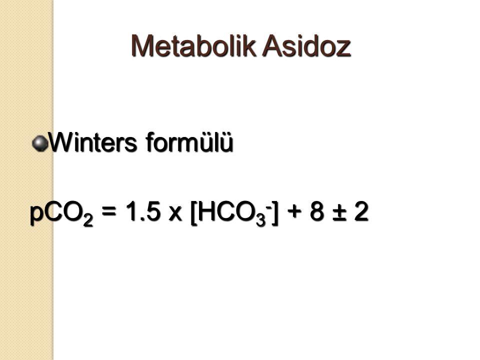Metabolik Asidoz Winters formülü pCO2 = 1.5 x [HCO3-] + 8 ± 2